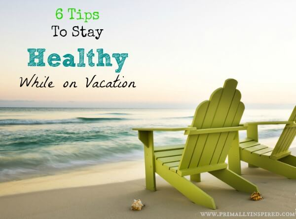 Tuesday Training: Six Tips To Stay Healthy on Vacation