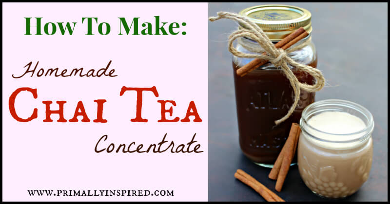 How-To-Make-Homemade-Chai-Tea-Concentrate-PrimallyInspired.com_.jpg