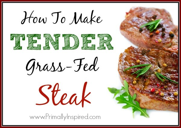 How To Make Tender Grass-Fed Steak PrimallyInspired.com