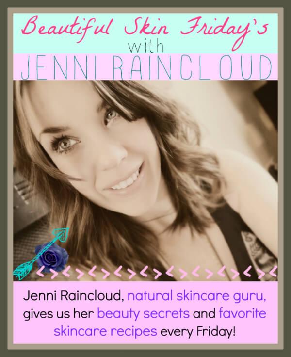 Beautiful Skin Friday's with Jenni Raincloud