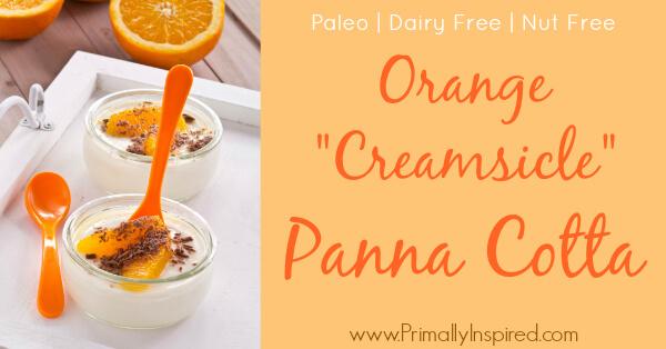 Orange Creamsicle Panna Cotta Recipe (Paleo, Dairy Free, Nut Free) from Primally Inspired