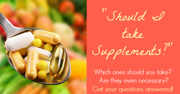 Should I Take Supplements? Are supplements necessary for health? Learn all about supplementation!