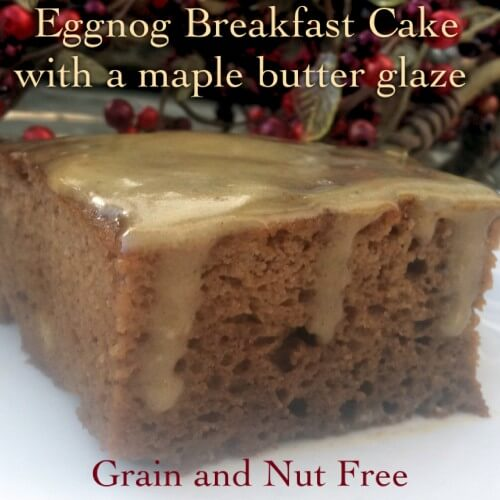 Eggnog Breakfast Cake with a Maple Butter Glaze: Grain and Nut Free