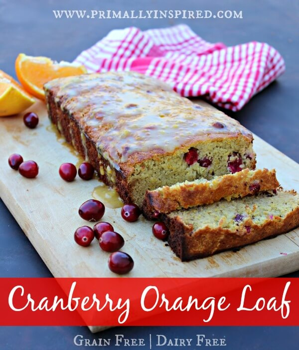 Cranberry Orange Loaf - Grain Free PrimallyInspired.com
