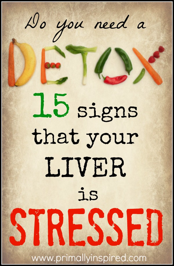 Do you need a DETOX? 15 Signs that your liver is stressed | PrimallyInspired.com